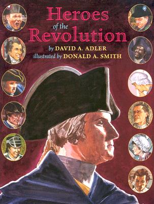 Heroes of the Revolution By Adler, David A./ Smith, Donald A. (ILT)