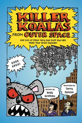 Killer Koalas from Outer Space and Lots of Other Very Bad Stuff That Will Make Your Brain Explode! By Griffiths, Andy/ Denton, Terry (ILT)