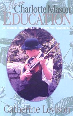 More Charlotte Mason Education By Levison, Catherine